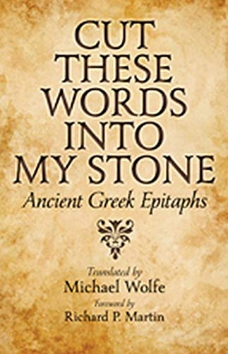 9781421408040: Cut These Words into My Stone: Ancient Greek Epitaphs