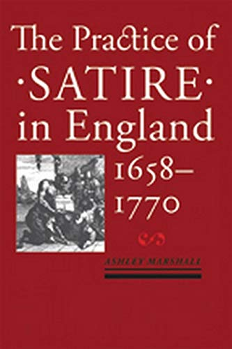 The Practice of Satire in England, 1658-1770: Marshall, Ashley