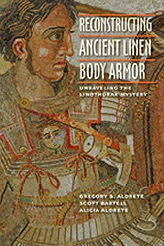 9781421408194: Reconstructing Ancient Linen Body Armor: Unraveling the Linothorax Mystery