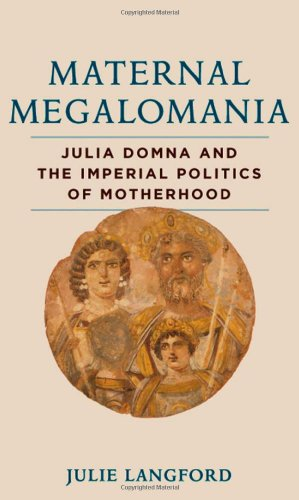 9781421408477: Maternal Megalomania: Julia Domna and the Imperial Politics of Motherhood