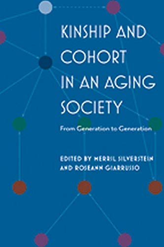 Kinship and Cohort in an Aging Society: From Generation to Generation (Hardcover): Merril ...