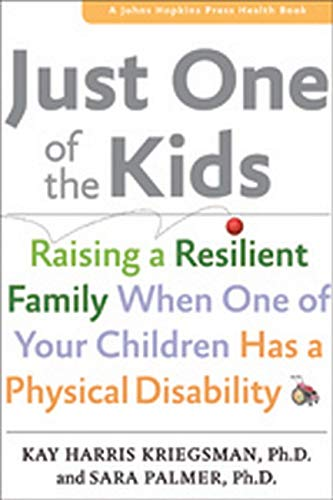 Just One of the Kids: Raising a Resilient Family When One of Your Children Has a Physical ...
