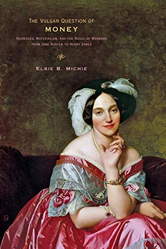 9781421409641: The Vulgar Question of Money: Heiresses, Materialism, and the Novel of Manners from Jane Austen to Henry James
