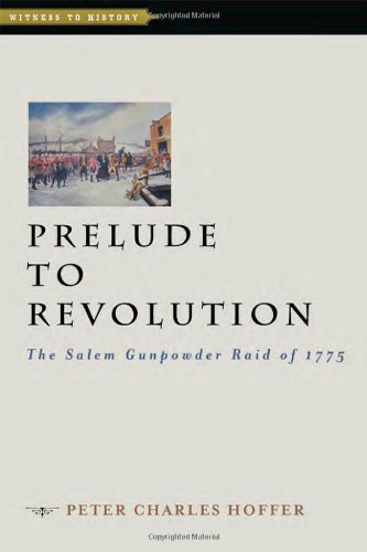 Prelude to Revolution: The Salem Gunpowder Raid of 1775 (Witness to History): Hoffer, Peter Charles