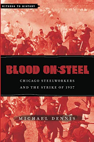 9781421410180: Blood on Steel: Chicago Steelworkers and the Strike of 1937 (Witness to History)