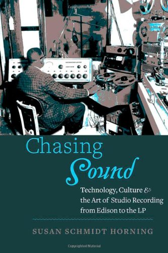 9781421410227: Chasing Sound: Technology, Culture, and the Art of Studio Recording from Edison to the LP (Studies in Industry and Society)