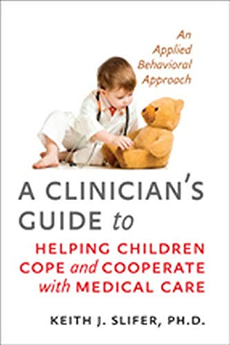 A Clinician's Guide to Helping Children Cope and Cooperate with Medical Care - An Applied ...