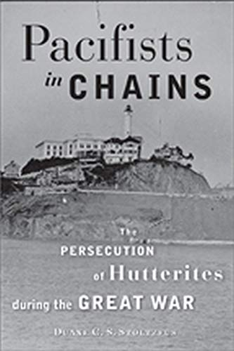 9781421411279: Pacifists in Chains: The Persecution of Hutterites during the Great War (Young Center Books in Anabaptist and Pietist Studies)