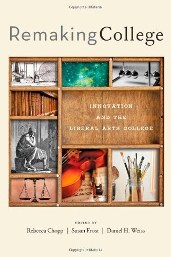 9781421411347: Remaking College: Innovation and the Liberal Arts