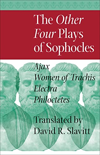 The Other Four Plays of Sophocles: Ajax, Women of Trachis, Electra, and Philoctetes: Sophocles