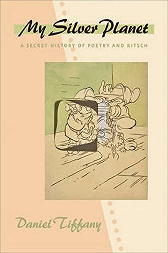 9781421411453: My Silver Planet: A Secret History of Poetry and Kitsch (Hopkins Studies in Modernism)