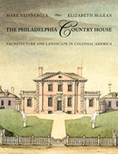 The Philadelphia Country House - Architecture and Landscape in Colonial America: Reinberger, Mark E...