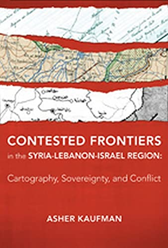 9781421411675: Contested Frontiers in the Syria-Lebanon-Israel Region: Cartography, Sovereignty, and Conflict