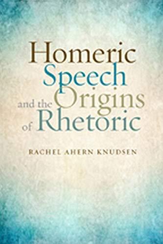 Homeric Speech and the Origins of Rhetoric: Rachel Ahern Knudsen