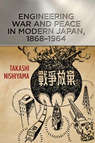 9781421412665: Engineering War and Peace in Modern Japan, 1868-1964 (Johns Hopkins Studies in the History of Technology)