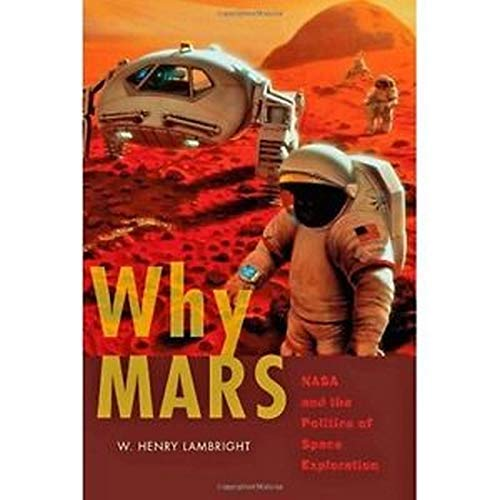 Why Mars: NASA and the Politics of Space Exploration (New Series in NASA History): Lambright, W. ...