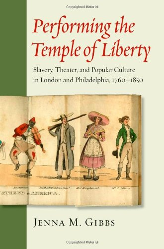 9781421413389: Performing the Temple of Liberty: Slavery, Theater, and Popular Culture in London and Philadelphia, 1760–1850 (Early America: History, Context, Culture)