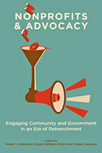 Nonprofits and Advocacy: Engaging Community and Government in an Era of Retrenchment: Robert J. ...