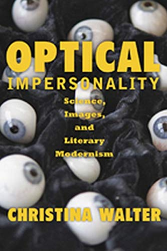 Optical Impersonality: Science, Images, and Literary Modernism