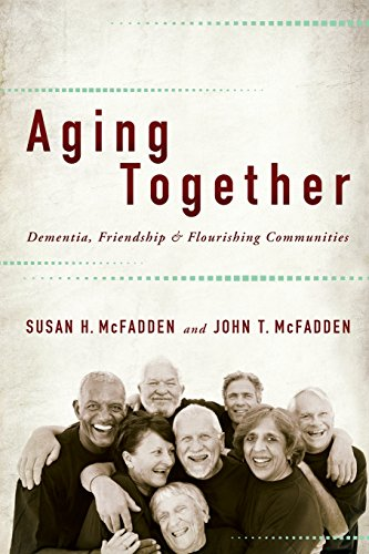 9781421413754: Aging Together: Dementia, Friendship, and Flourishing Communities