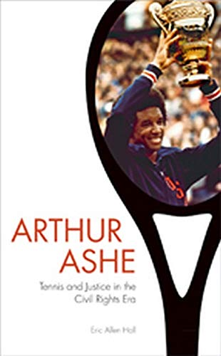 9781421413945: Arthur Ashe: Tennis and Justice in the Civil Rights Era