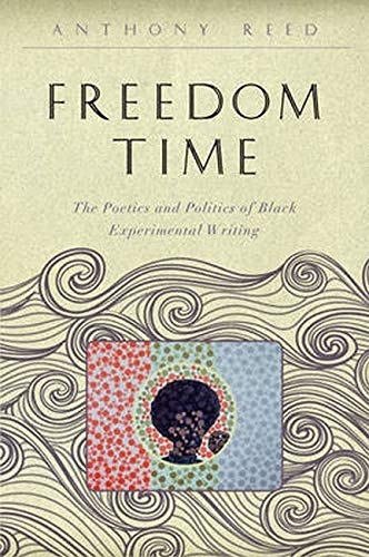 Freedom Time: The Poetics and Politics of Black Experimental Writing (The Callaloo African Diaspora...