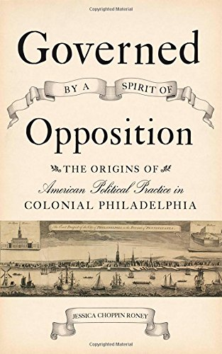 Governed by a Spirit of Opposition: The Origins of American Political Practice in Colonial ...