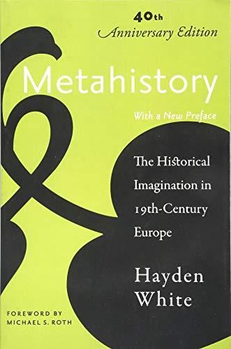 Metahistory: The Historical Imagination in Nineteenth-Century Europe: Hayden White
