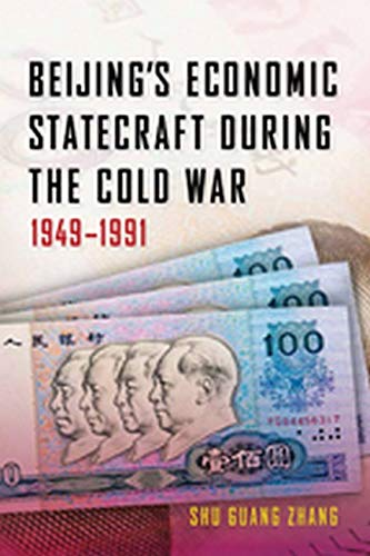 Beijing's Economic Statecraft during the Cold War, 1949-1991: Zhang, Shu Guang