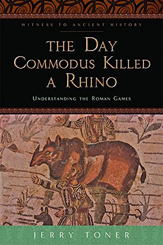 The Day Commodus Killed a Rhino â?