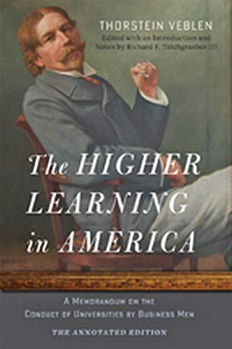9781421416786: The Higher Learning in America: The Annotated Edition: A Memorandum on the Conduct of Universities by Business Men