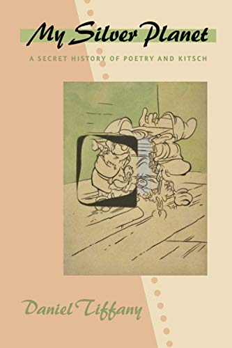 9781421416984: My Silver Planet: A Secret History of Poetry and Kitsch (Hopkins Studies in Modernism)