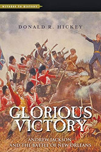 Glorious Victory: Andrew Jackson and the Battle of New Orleans (Witness to History): Hickey, Donald...