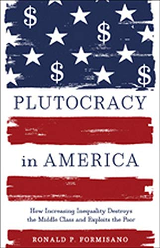 9781421417400: Plutocracy in America: How Increasing Inequality Destroys the Middle Class and Exploits the Poor