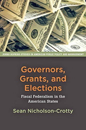 Governors, Grants, and Elections (Paperback): Sean Nicholson-crotty