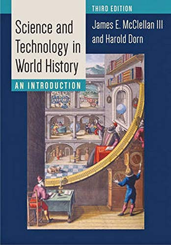 Science and Technology in World History: An: McClellan III, James