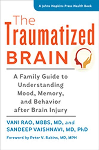 9781421417950: The Traumatized Brain: A Family Guide to Understanding Mood, Memory, and Behavior after Brain Injury (A Johns Hopkins Press Health Book)