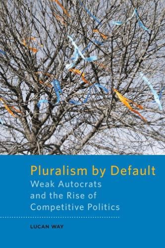 9781421418124: Pluralism by Default: Weak Autocrats and the Rise of Competitive Politics