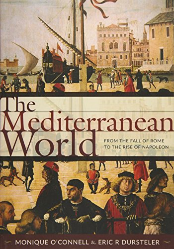 The Mediterranean World: From the Fall of Rome to the Rise of Napoleon: Monique O'Connell; Eric R ...