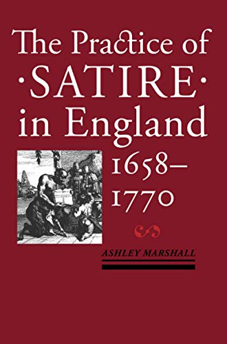 The Practice of Satire in England, 1658–1770: Ashley Marshall