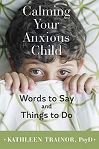 Calming Your Anxious Child: Words to Say and Things to Do 9781421420103 Ten million children in the United States―two million of them preschoolers―suffer from anxiety. Anxious children may be afraid to be out