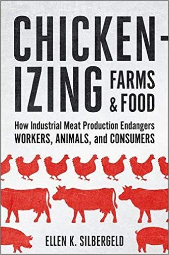 Chickenizing Farms and Food: How Industrial Meat: Silbergeld, Ellen K.