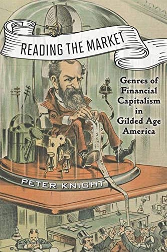 Reading the Market - Genres of Financial Capitalism in Gilded Age America: Knight, Peter