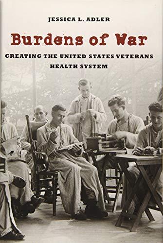 Burdens of War: Creating the United States Veterans Health System: Jessica L. Adler
