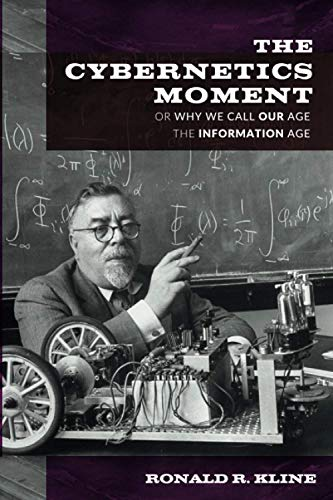 9781421424248: The Cybernetics Moment: Or Why We Call Our Age the Information Age (New Studies in American Intellectual and Cultural History)