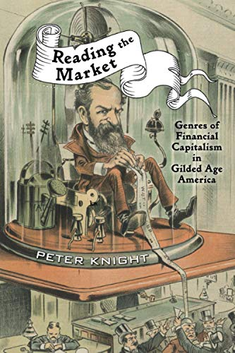 Reading the Market: Genres of Financial Capitalism in Gilded Age America (New Studies in American ...