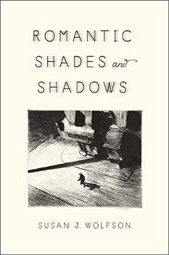 Romantic Shades and Shadows: Susan J. Wolfson