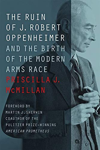 9781421425672: The Ruin of J. Robert Oppenheimer: And the Birth of the Modern Arms Race (Johns Hopkins Nuclear History and Contemporary Affairs)