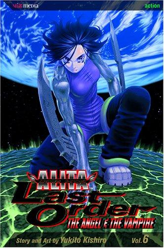 Battle Angel Alita: Last Order, Vol. 6 - Angel & the Vampire: Kishiro, Yukito
