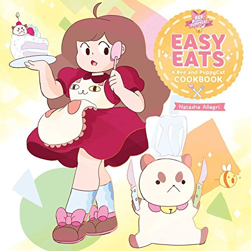 Easy Eats: A Bee and PuppyCat Cookbook: Allegri, Natasha